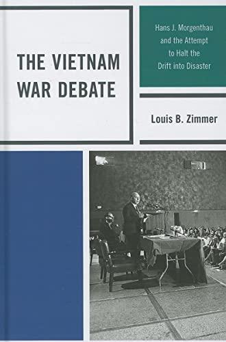 9780739137697: The Vietnam War Debate: Hans J. Morgenthau and the Attempt to Halt the Drift into Disaster