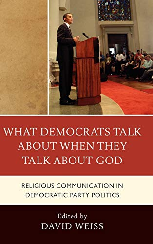 What Democrats Talk about When They Talk about God: Religious Communication in Democratic Party ...