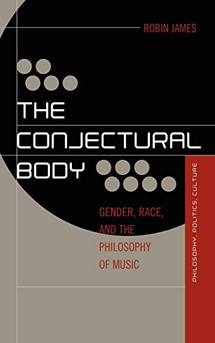 9780739139028: The Conjectural Body: Gender, Race, and the Philosophy of Music (Out Sources: Philosophy-Culture-Politics)