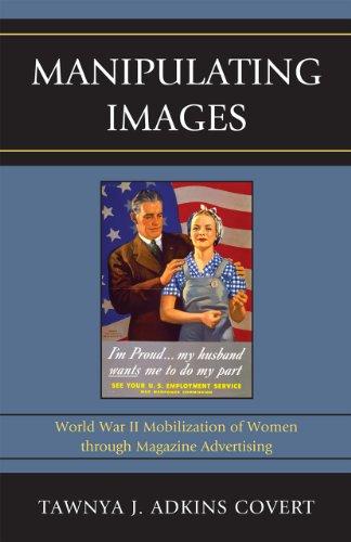 9780739139110: Manipulating Images: World War II Mobilization of Women Through Magazine Advertising (Lexington Studies in Political Communication)