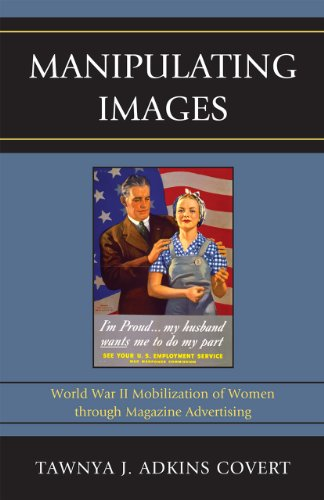 9780739139110: Manipulating Images: World War II Mobilization of Women Through Magazine Advertising (Lexington Studies in Political Communication)