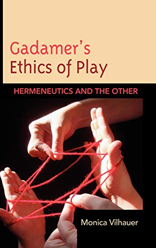 9780739139141: Gadamer's Ethics of Play: Hermeneutics and the Other