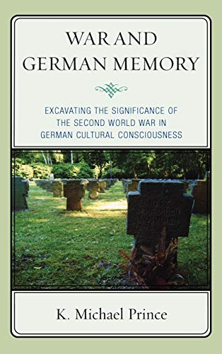 9780739139431: War and German Memory: Excavating the Significance of the Second World War in German Cultural Consciousness