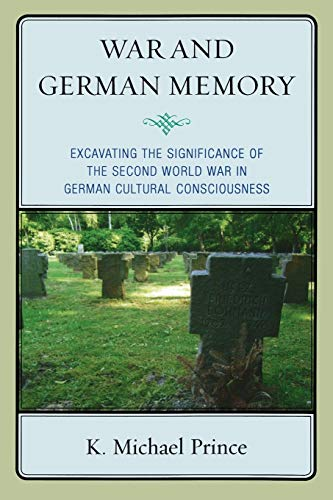9780739139448: War and German Memory: Excavating the Significance of the Second World War in German Cultural Consciousness