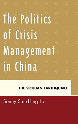 9780739139523: The Politics of Crisis Management in China: The Sichuan Earthquake
