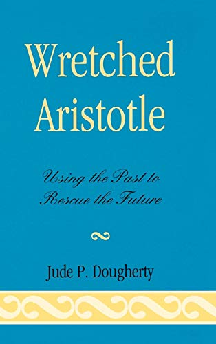 9780739140062: Wretched Aristotle: Using the Past to Rescue the Future
