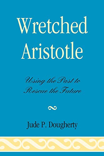 9780739140079: Wretched Aristotle: Using the Past to Rescue the Future
