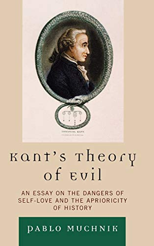 9780739140161: Kant's Theory of Evil: An Essay on the Dangers of Self-Love and the Aprioricity of History