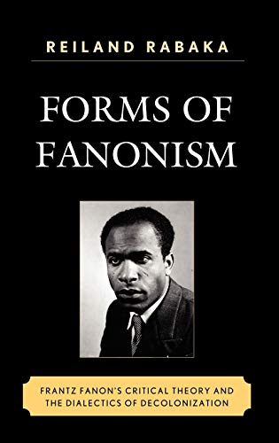 9780739140338: Forms of Fanonism: Frantz Fanon's Critical Theory and the Dialects of Decolonization