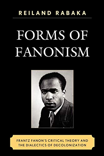9780739140345: Forms of Fanonism: Frantz Fanon's Critical Theory and the Dialectics of Decolonization