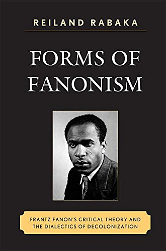 9780739140352: Forms of Fanonism: Frantz Fanon's Critical Theory and the Dialectics of Decolonization