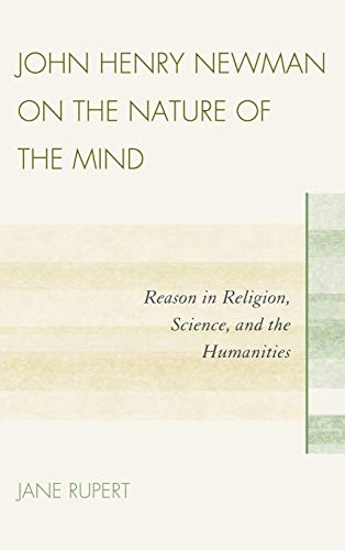 9780739140475: John Henry Newman on the Nature of the Mind: Reason in Religion, Science, and the Humanities