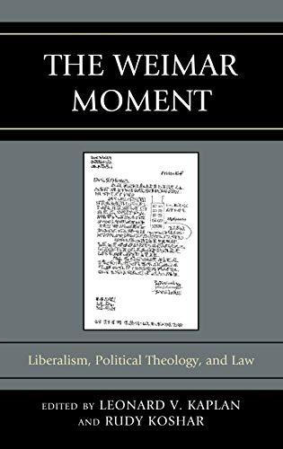 The Weimar Moment Liberalism, Political Theology, and: Kaplan, Leonard V.