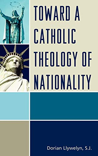 Toward a Catholic Theology of Nationality (Hardback): Dorian Llywelyn