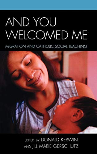 And You Welcomed Me: Migration and Catholic: Kerwin, Donald [Editor];