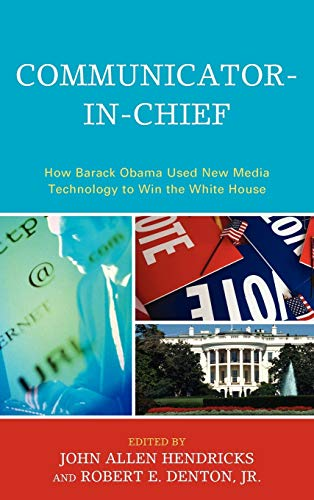 9780739141052: Communicator-in-Chief: How Barack Obama Used New Media Technology to Win the White House (Lexington Studies in Political Communication)