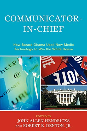9780739141069: Communicator-in-Chief: How Barack Obama Used New Media Technology to Win the White House (Lexington Studies in Political Communication)