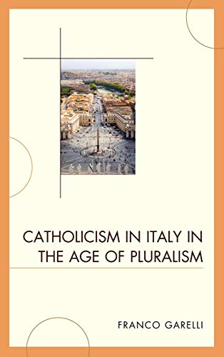Catholicism in Italy in the Age of Pluralism (Hardback): Franco Garelli