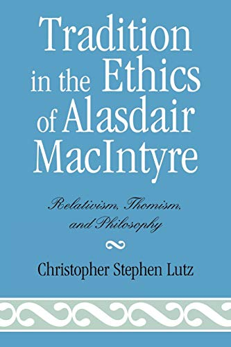 9780739141489: Tradition in the Ethics of Alasdair MacIntyre: Relativism, Thomism, And Philosophy