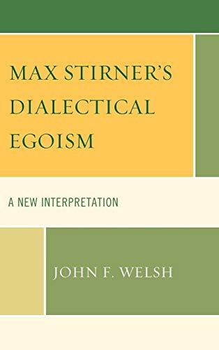 9780739141557: Max Stirner's Dialectical Egoism: A New Interpretation