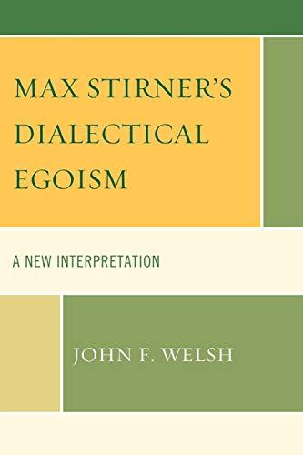 9780739141564: Max Stirner's Dialectical Egoism: A New Interpretation