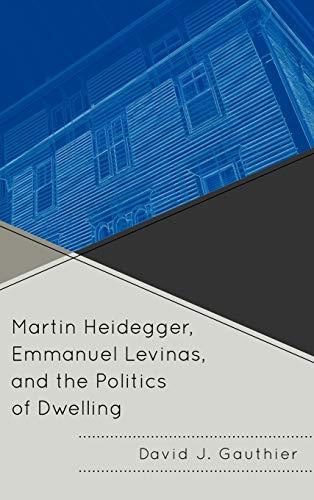 9780739141823: Martin Heidegger, Emmanuel Levinas, and the Politics of Dwelling