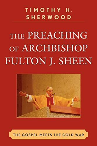9780739142622: The Preaching of Archbishop Fulton J. Sheen: The Gospel Meets the Cold War