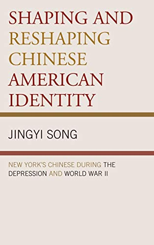 9780739143070: Shaping and Reshaping Chinese American Identity: New York's Chinese during the Depression and World War II