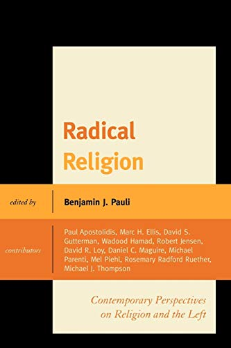 Radical Religion: Contemporary Perspectives on Religion and: Editor-Benjamin J. Pauli;