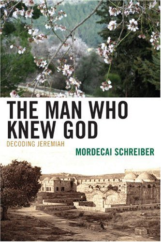 The Man Who Knew God: Decoding Jeremiah (Hardback): Mordecai Schreiber