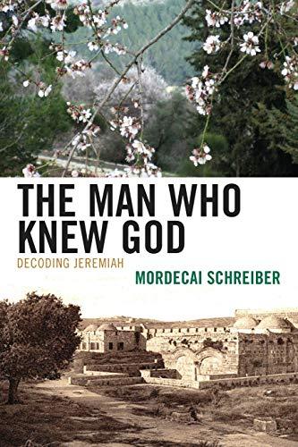 9780739143469: The Man Who Knew God: Decoding Jeremiah