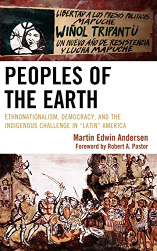 9780739143919: Peoples of the Earth: Ethnonationalism, Democracy, and the Indigenous Challenge in