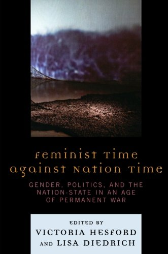9780739144282: Feminist Time against Nation Time: Gender, Politics, and the Nation-State in an Age of Permanent War