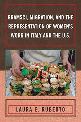 9780739144329: Gramsci, Migration, and the Representation of Women's Work in Italy and the U.S.