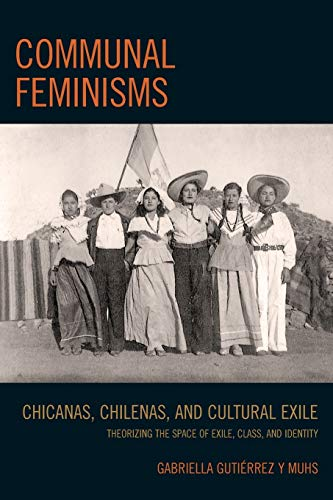 9780739144596: Communal Feminisms: Chicanas, Chilenas, and Cultural Exile