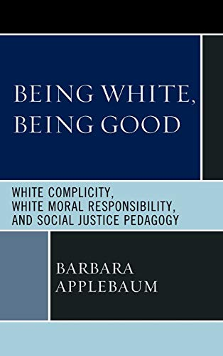 9780739144916: Being White, Being Good: White Complicity, White Moral Responsibility, and Social Justice Pedagogy
