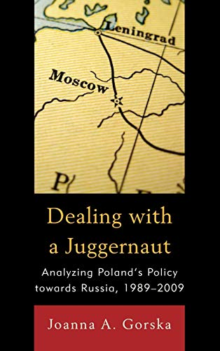 Dealing with a Juggernaut: Analyzing Poland s Policy Toward Russia, 1989-2009 (Hardback): Joanna A....