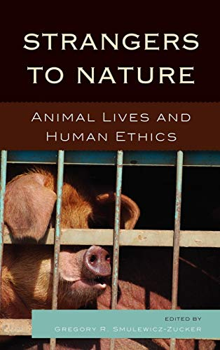 9780739145470: Strangers to Nature: Animal Lives and Human Ethics (Logos: Perspectives on Modern Society and Culture)