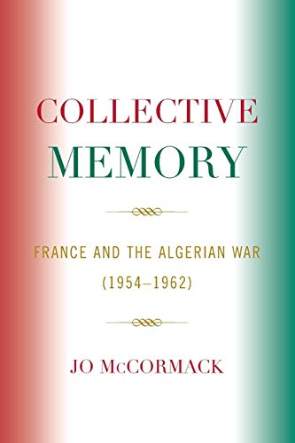 9780739145623: Collective Memory: France and the Algerian War (1954D62) (After the Empire: The Francophone World and Postcolonial France)