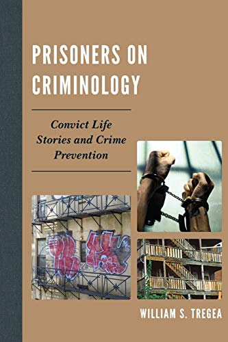 9780739145883: Prisoners on Criminology: Convict Life Stories and Crime Prevention