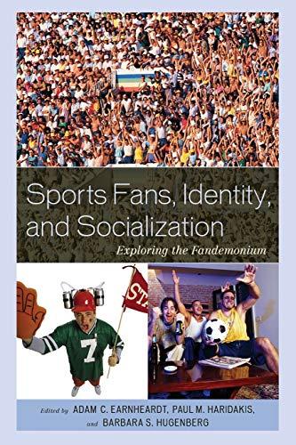 9780739146217: Sports Fans, Identity, and Socialization: Exploring the Fandemonium