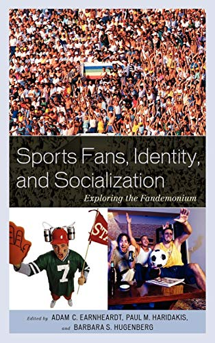 9780739146231: Sports Fans, Identity, and Socialization: Exploring the Fandemonium