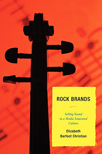 Rock Brands: Selling Sound in a Media: Lexington Books