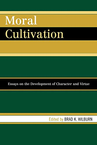 9780739146682: Moral Cultivation: Essays on the Development of Character and Virtue