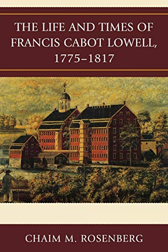 9780739146842: The Life and Times of Francis Cabot Lowell, 1775-1817