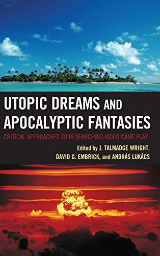 9780739147009: Utopic Dreams and Apocalyptic Fantasies: Critical Approaches to Researching Video Game Play