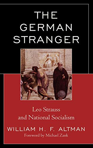 9780739147375: The German Stranger: Leo Strauss and National Socialism