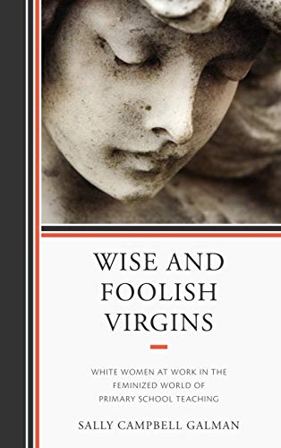 9780739147719: Wise and Foolish Virgins: White Women at Work in the Feminized World of Primary School Teaching