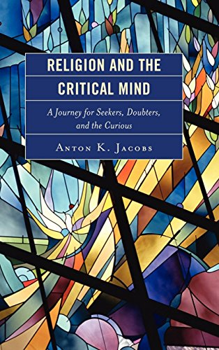 Religion and the Critical Mind: A Journey for Seekers, Doubters, and the Curious: Anton K. Jacobs