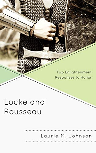 9780739147870: Locke and Rousseau: Two Enlightenment Responses to Honor